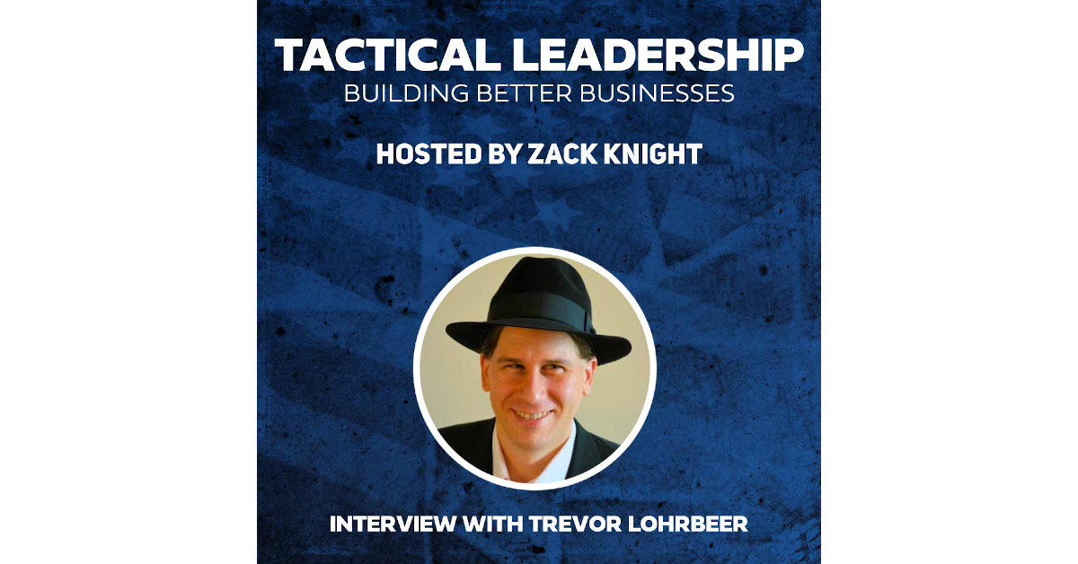 Trevor Lohrbeer interviewed on Tactical Leadership by Zack Knight